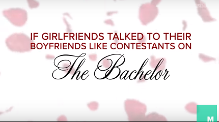 If Women Talked To Their Boyfriends Like Contestants On 'The Bachelor'